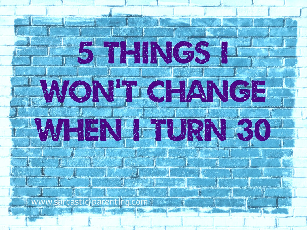 5 Things I Won't Stop Doing At 30